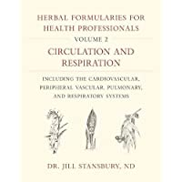 Herbal Formularies for Health Professionals, Volume 2: Circulation and Respiration, Including the Cardiovascular…
