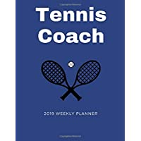 Tennis Coach 2019 Weekly Planner: A Scheduling Calendar for Busy Coaches