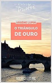 Arsène Lupin O Triângulo de Ouro (Coleção Duetos)