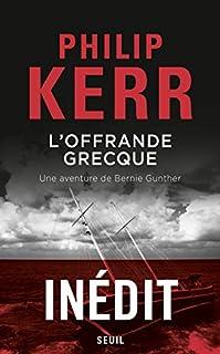 L'offrande grecque : une aventure de Bernie Gunther, Kerr, Philip