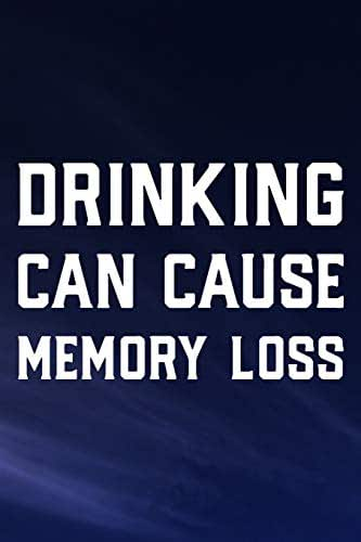Drinking Can Cause Memory Loss: Daily Success, Motivation and Everyday Inspiration For Your Best Year Ever, 365 days to more Happiness Motivational Year Long Journal / Daily Notebook / Diary