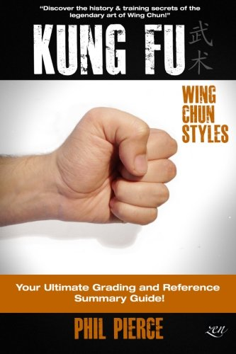 Kung Fu: Your Ultimate Guide: (Wing Chun Styles)