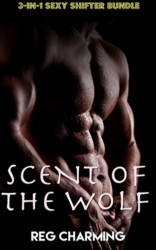 Reg Scent (Scent Of The Wolf: 3-In-1 Super Sexy M/M Werewolf Shifter Bundle (Ultimate Manlove Paranormal Fantasy Gay Romance Anthology))