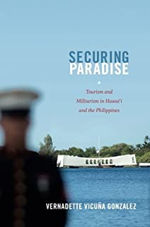 Securing Paradise: Tourism and Militarism in Hawaii and the Philippines (Next Wave
