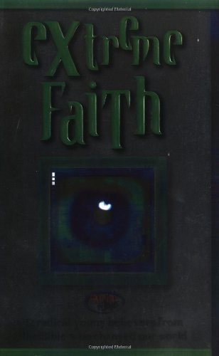 Read Online Extreme Faith <i>twelve Radical Young Believers In The Bible Who Changed Our World</i> ebook