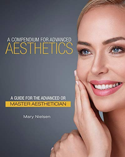 A Compendium for Advanced Aesthetics: A Guide for the Advanced or Master Aesthetician
