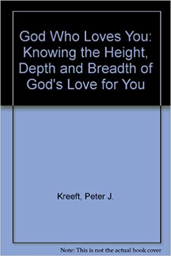 Book God Who Loves You: Knowing the Height, Depth and Breadth of God's Love for You by Peter J. Kreeft (1993-06-01)