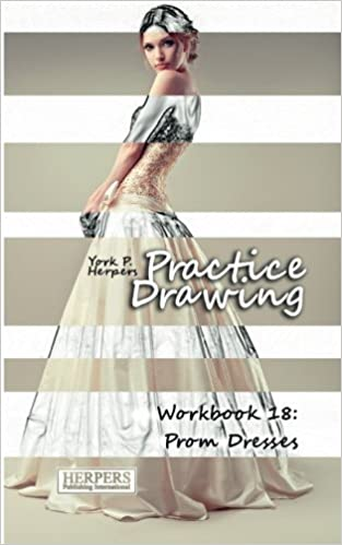 Practice Drawing - Workbook 18: Prom Dresses: Volume 18: Amazon.co.uk: York P. Herpers: Books