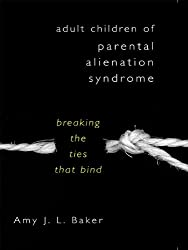 Adult Children of Parental Alienation Syndrome: Breaking the Ties That Bind (Norton Professional Book)