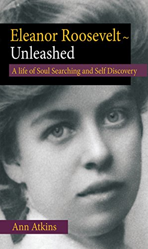 Eleanor Roosevelt - Unleashed: A Life of Soul Searching and Self Discovery by [Atkins, Ann]