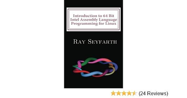 Introduction to 64 Bit Intel Assembly Language Programming