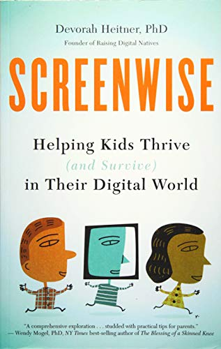 Screenwise: Helping Kids Thrive (and Survive) in Their Digital World (Best Kid In The World)