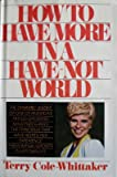 How to Have More in a Have-Not World, Terry Cole-Whittaker, 0892562471