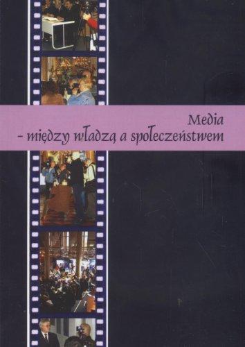 Media miedzy wladza a spoleczenstwem Magdalena (red. ) Szpunar