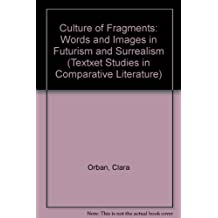 The Culture of Fragments: Words and Images in Futurism and Surrealism