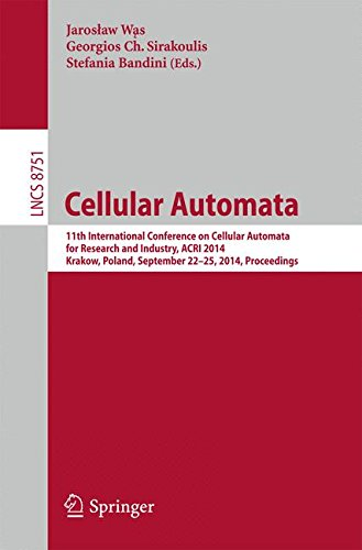 Cellular Automata: 11th International Conference On Cellular Automata For Research And Industry, ACRI 2014, Krakow, Poland, September 22-25, 2014, Proceedings (Lecture Notes In Computer Science)