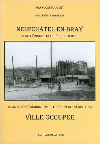 Lire Neufchâtel en Bray, tome 2, ville occupée - 1941 1942 1943 début 1944 pdf epub