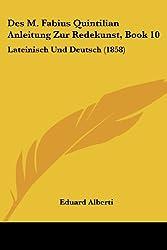 Des M. Fabius Quintilian Anleitung Zur Redekunst, Book 10: Lateinisch Und Deutsch (1858)