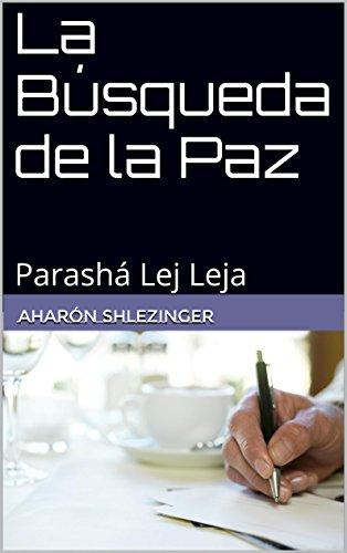 La Búsqueda de la Paz: Parashá Lej Leja (La Parashá en profundidad) (Spanish Edition)