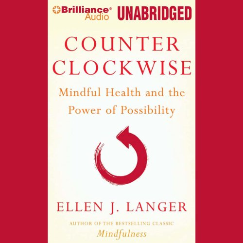 Counterclockwise: Mindful Health and the Transformative Power of Possibility