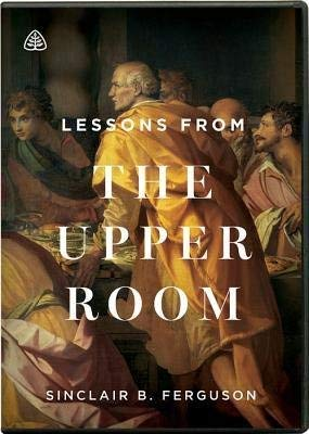 Lessons From the Upper Room - Sinclair Ferguson DVD Series - Ligonier Ministries (DVD)