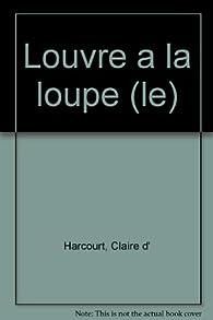 Le Louvre à la loupe par Claire d'Harcourt