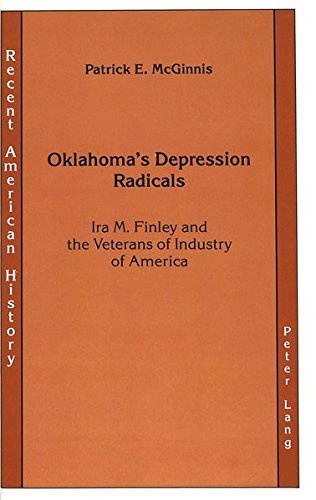 Oklahoma's Depression Radicals: Ira M. Finley and the Veterans of Industry of America (Recent American History)
