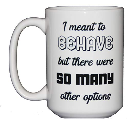 I Meantto Behave BUT There were So Many Other Options - Funny Coffee Mug Humor - 15oz from Wood, Glitter, Glass, and Sass