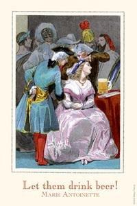 Paper poster printed on 20 x 30 stock. Let them Drink Beer - Marie Antoinette (Antoinette Stock)