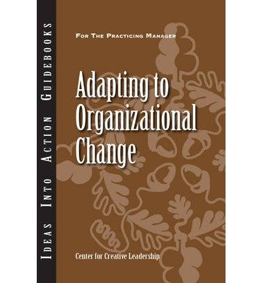[(Adapting to Organizational Change )] [Author: Center for Creative Leadership (CCL)] [Sep-2013]