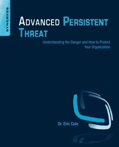 Advanced Persistent Threat: Understanding The Danger And How To Protect Your Organization
