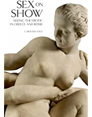 Sex on Show: Seeing the Erotic in Greece and Rome