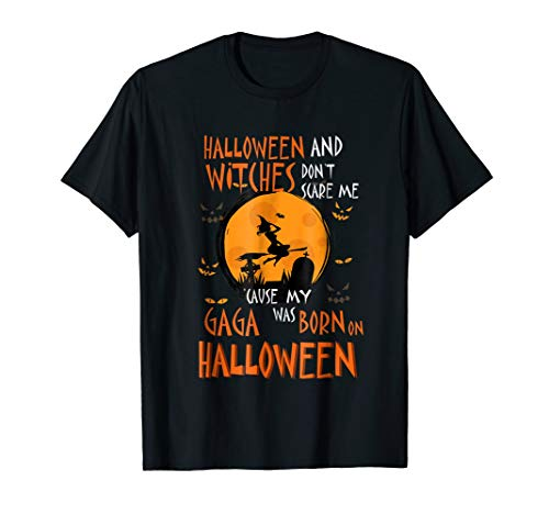Don't Scare Me 'Cause My Gaga was Born On Halloween T-Shirt