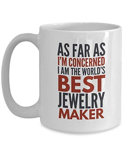 Office Coffee Mug Jewelry Maker Mug As Far As I'm Concerned I Am The World's Best Jewelry Maker Gift With Sayings Quotes Funny Humor White Ceramic Coffee Mug Cup 11OZ - Funny Jewelry Humor