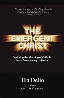 The Emergent Christ by [Delio, Ilia]