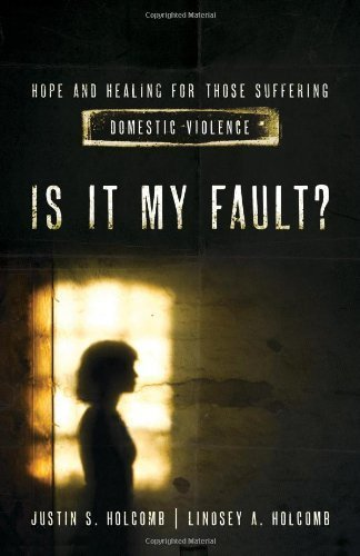 Is It My Fault?: Hope and Healing for Those Suffering Domestic Violence. by Lindsey A. Holcomb (2014-05-01)