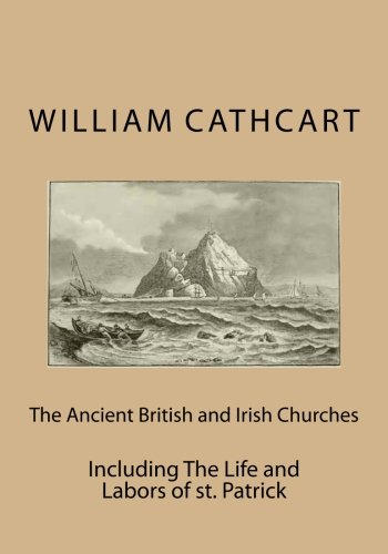 Read Online The Ancient British and Irish Churches: Including The Life and Labors of st. Patrick PDF
