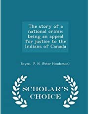 The Story of a National Crime: Being an Appeal for Justice to the Indians of Canada - Scholar's Choice Edition