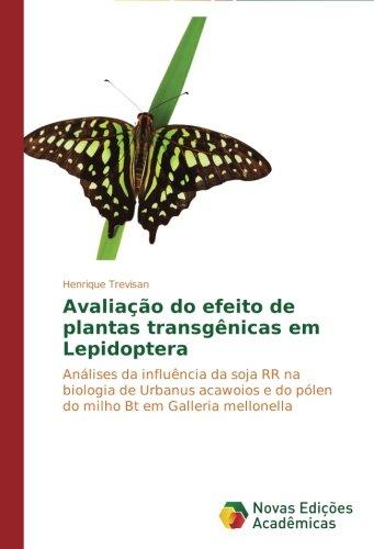 Avaliação do efeito de plantas transgênicas em Lepidoptera: Análises da influência da soja RR na biologia de Urbanus acawoios e do pólen do milho Bt em Galleria mellonella (Portuguese Edition) ()