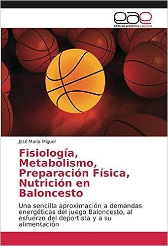 Fisiología, Metabolismo, Preparación Física, Nutrición en Baloncesto: Una sencilla aproximación a demandas energéticas del juego Baloncesto, al esfuerzo del ...