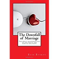 The Downfall of Marriage: The Great Transformation of our Marital and Sexual Relations