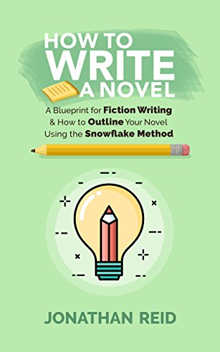 How To Write A Novel: A Blueprint For Fiction Writing & How To Outline Your Novel Using The Snowflake Method (Best Way To Outline A Novel)