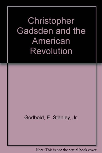 Christopher Gadsden and the American Revolution