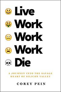 Live Work Work Work Die: A Journey into the Savage Heart of Silicon Valley from Metropolitan Books