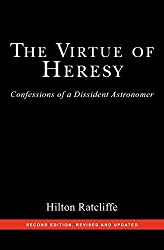 The Virtue of Heresy: Confessions of a Dissident Astronomer, Second Edition, Revised and Updated