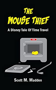The Mouse Thief: A Disney Tale of Time Travel by [Madden, Scott M.]