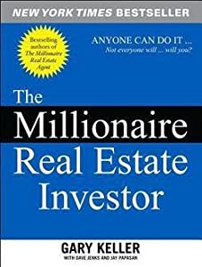 Gary Keller: The Millionaire Real Estate Investor : Anyone Can Do It--Not Everyone Will (Paperback); 2005 Edition
