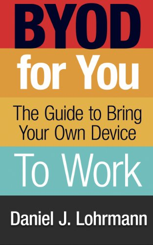 BYOD For You: The Guide to Bring Your Own Device to Work (Tech | 4U eBooks  Book 1)