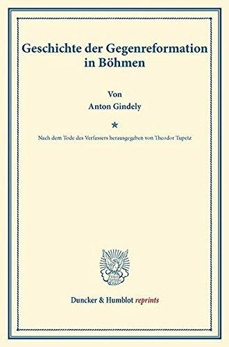 Geschichte der Gegenreformation in Böhmen.: Nach dem Tode des Verfassers hrsg. von Theodor Tupetz. (Duncker & Humblot reprints)