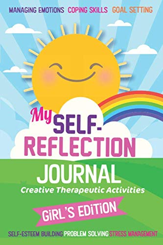 My Self- Reflection Journal: A Children's Self-Discovery Journal with Creative Exercises, Self-esteem building, Inspiration, Fun Activities, … Emotion: Creative Therapeutic Activities